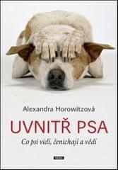 Alexandra Horowitzová: Uvnitř psa - Co psi vidí, čenichají a vědí