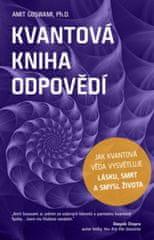 Amit Goswami: Kvantová kniha odpovědí - Jak kvantová věda vysvětluje lásku, smrt a smysl života