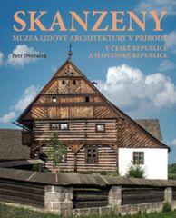 Petr Dvořáček: Skanzeny - Muzea lidové architektury v přírodě v České republice a Slovenské republice
