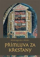 Athénagorás z Athén: Přímluva za křesťany