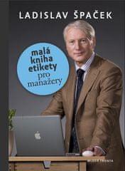 Ladislav Špaček: Malá kniha etikety pro manažery