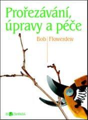 Bob Flowerdew: Prořezávání, úpravy a péče - Biozahrada