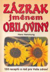 Hans Hemmung: Zázrak jménem obiloviny - 150 receptů a rad pro Vaše zdraví