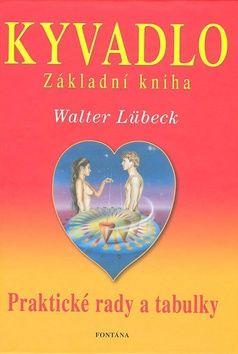 Walter Lübeck: Kyvadlo Základní kniha - Praltické rady a tabulky