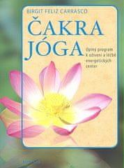 Birgit Feliz Carrasco: Čakra jóga - Úplný program k oživení a léčbě energetických center