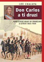 Jiří Chalupa: Don Carlos a ti druzí - Karlistické války ve Španělsku v letech 1833-1939