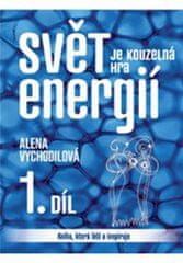 Alena Vychodilová: Svět je kouzelná hra energií 1. díl