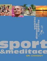 Sri Chinmoy: Sport a meditace - Vnitřní rozměr sportu