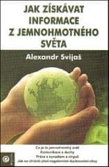 Alexander Svijaš: Jak získávat informace z jemnohmotného světa