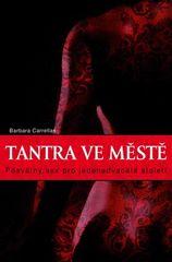 Barbara Carrellas: Tantra ve městě - Posvátný sex pro jednadvacáté století