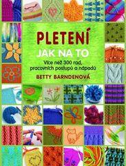 Betty Barndenová: Pletení Jak na to - Více jak 300 rad, pracovních postupů a nápadů