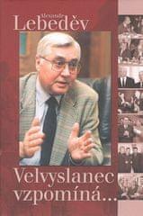 Alexandr Lebeděv: Velvyslanec vzpomíná