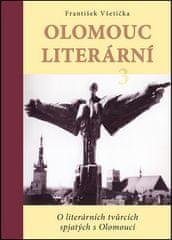 František Všetička: Olomouc literární 3 - O literárních tvůrcích spjatých s Olomoucí