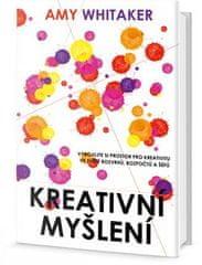 Amy Whitaker: Kreativní myšlení - vybojujte si tvůrčí prostor ve světě rozvrhů, rozpočtů a šéfů