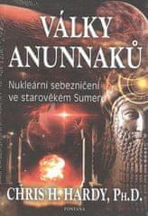 Chris H. Hardy: Války Anunnaků - Nukleární sebezničení ve starověkém Sumeru