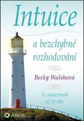 Becky Walshová: Intuice a bezchybné rozhodování - Ve skutečnosti už to víte