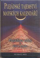 Hunbatz Men: Plejádské tajemství mayských kalendářů - Plejádské cykly a klíč k osudu