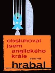 Bohumil Hrabal: Obsluhoval jsem anglického krále
