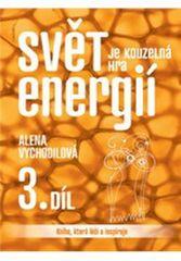 Alena Vychodilová: Svět je kouzelná hra energií 3. díl - Kniha, která léčí a inspiruje