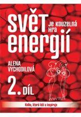 Alena Vychodilová: Svět je kouzelná hra energií 2. díl - Kniha, která léčí a inspiruje