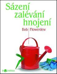 Bob Flowerdew: Sázení zalévání hnojení - Biozahrada