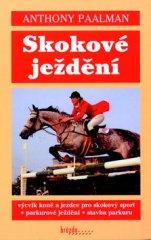 Anthony Paalman: Skokové ježdění - Výcvik koně a jezdce pro skokový sport - Parkúrové ježdění - Stavba parkúrů
