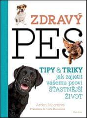 Arden Mooreová: Zdravý pes - Tipy a triky, jak zajistit vašemu psovii delší, zdravější a šťastnější život