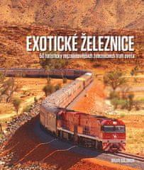 Brian Solomon: Exotické železnice - 50 turisticky nejzajímavějších železničních tratí světa