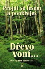 Erich Václav: Projdi se lesem a pookřeješ - Dřevo voní...