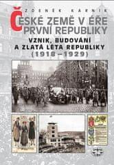 Zdeněk Kárník: České země v éře První republiky 1918 - 1938 Díl první - Vznik, budování a zlatá léta republiky 1918-1929