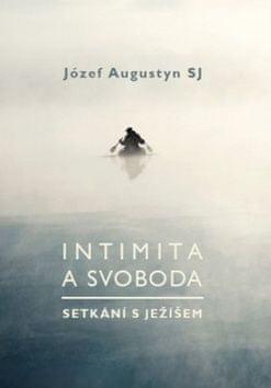 Józef Augustyn: Intimita a svoboda - Setkání s Ježíšem