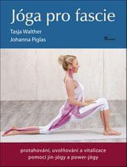 Tasja Walther: Jóga pro fascie - protahování, uvolňování a vitalizace pomocí jin-jógy a power-jógy
