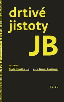 Jan Burian: Drtivé jistoty JB - Rozhovor Pavla Klusáka s Janem Burianem