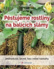Benjamin Busche: Pěstujeme rostliny na balících slámy - Jednoduše, levně, bez velké námahy