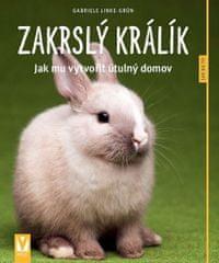 Gabriele Linke-Grün: Zakrslý králík - Jak mu vytvořit útulný domov - Jak na to