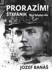 Jozef Banáš: Prorazím - Štefánik Muž železné vůle