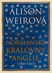 Alison Weirová: Normanské královny Anglie - (1066–1167)