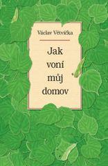 Václav Větvička: Jak voní můj domov