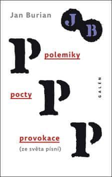 Jan Burian: Polemiky, pocty, provokace - (ze světa písní)