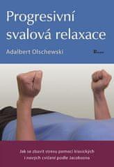 Adalbert Olschewski: Progresivní svalová relaxace - Jak se zbavit stresu pomocí klasických i nových cvičení podle Jacobsona