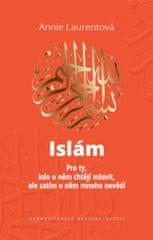 Annie Laurentová: Islám - Pro ty, kdo o něm chtějí mluvit, ale zatím o něm mnoho nevědí