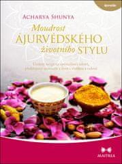 Acharya Shunya: Moudrost ájurvédského životního stylu - Ucelený recept na optimalizaci zdraví, předcházení nemocem a život s vitalitou