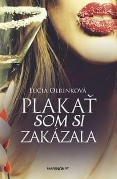Lucia Olrinková: Plakať som si zakázala