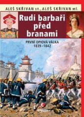 Aleš ml. Skřivan: Rudí barbaři před branami - První opiová válka 1839-1842