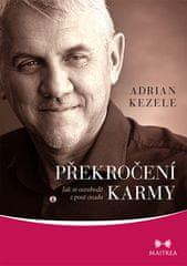 Adrian Kezele: Překročení karmy - Jak se osvobodit z pout osudu