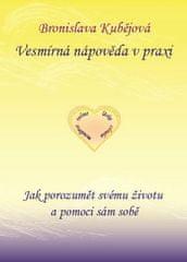Bronislava Kubějová: Vesmírná nápověda v praxi - Jak porozumět svému životu a pomoci sám sobě