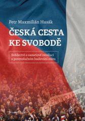 Petr Maxmilián Husák: Česká cesta ke svobodě - Svědectví o sametové revoluci a porevolučním budování státu