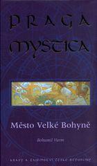 Bohumil Vurm: Praga Mystica město Velké bohyně - Krásy a tajemství České Republiky