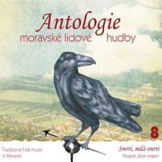 Antologie moravské lidové hudby: Antologie moravské lidové hudby 8 - Smrti, milá smrti - CD