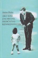 Blaha Anton: Ako som zachránil dedičstvo Kennedyovcom